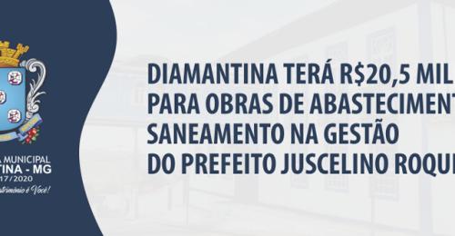 Ilustração da notícia: DIAMANTINA TERÁ R$ 20,5 MILHÕES PARA OBRAS DE ABASTECIMENTO E SANEAMENTO NA GESTÃO DO PREFEITO JUSCELINO ROQUE